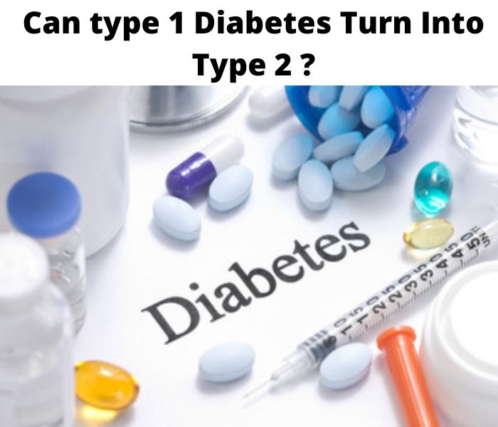 Can type 1 Diabetes Turn Into Type 2
