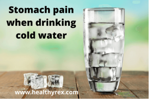 Stomach pain after drinking cold water