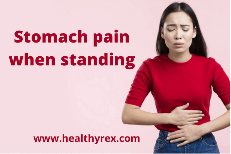 Stomach pain when standing