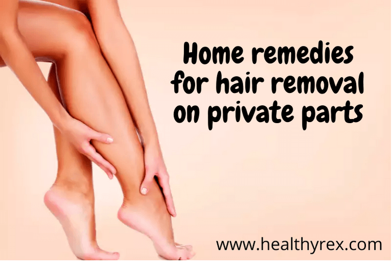 Home Remedies For Hair Removal On Private Parts Of The Body